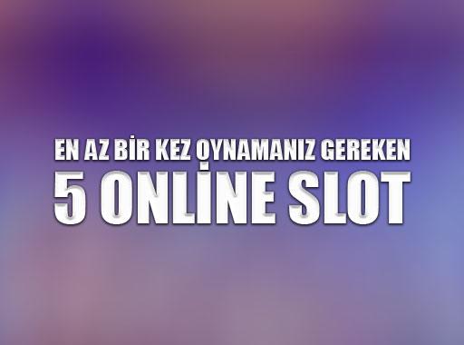 En Az Bir Kez Oynamanız Gereken 5 Online Slot