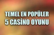 Temel En Popüler 5 Casino Oyunu