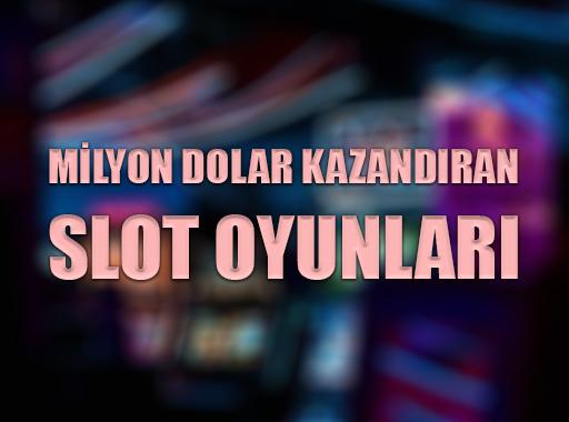 Milyon Dolar Kazandıran Slot Oyunları